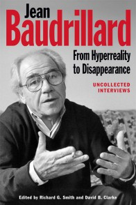 Jean Baudrillard: from Hyperreality to Disappearance, Uncollected Interviews