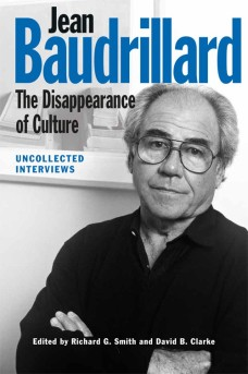 Jean Baudrillard: the Disappearance of Culture, Uncollected Interviews